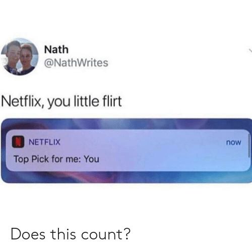 Netflix, Top, and You: Nath  @NathWrites  Netflix, you little flirt  NETFLIX  now  Top Pick for me: You Does this count?