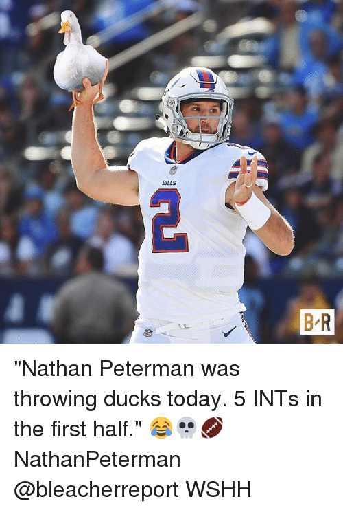 "Memes, Wshh, and Ducks: ""Nathan Peterman was throwing ducks today. 5 INTs in the first half."" 😂💀🏈 NathanPeterman @bleacherreport WSHH"