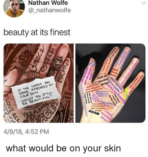 Beautiful, Relatable, and Skin: Nathan Wolfe  @_nathanwolfe  beauty at its finest  F THE WORDS you  SROKE APPEARED ON  YOUR SKIN...  chickern  BE BEAUTIFUL?  ADAM  。  4/9/18, 4:52 PM what would be on your skin