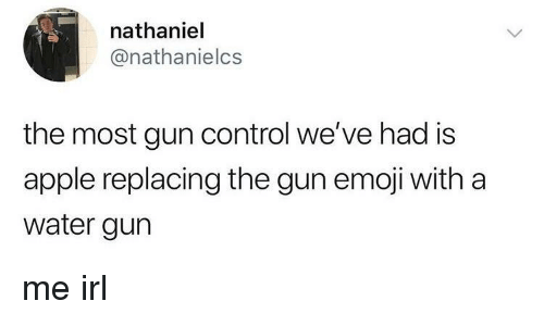 Apple, Emoji, and Control: nathaniel  @nathanielcs  the most gun control we've had is  apple replacing the gun emoji with a  water gurn me irl
