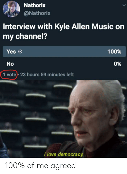 Nathorix Interview With Kyle Allen Music On My Channel 100 Yes 0 No 1 Vote 23 Hours 59 Minutes Left T Love Democracy 100 Of Me Agreed Love Meme On Me Me
