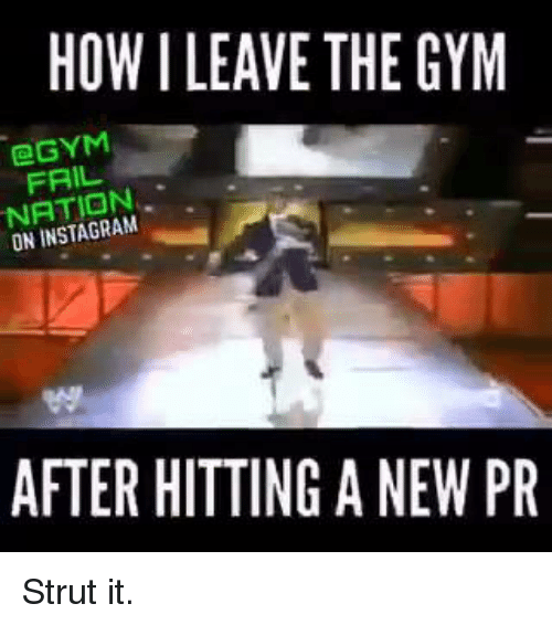Nationals, Struts, and Gyms: NATION  ILEAVE THE GYM  AFTER HITTING A NEW PR Strut it.