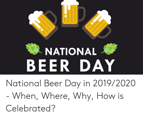 National Beer Day National Beer Day In 20192020 When Where Why How Is Celebrated Beer Meme On Me Me