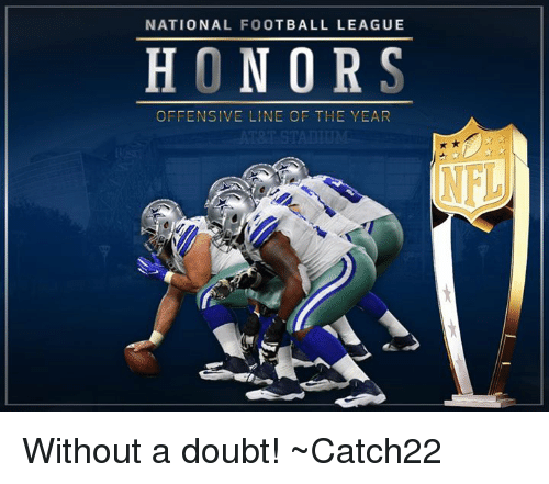 Memes, 🤖, and National Football League: NATIONAL FOOTBALL LEAGUE  HONORS  OFFENSIVE LINE OF THE YEAR Without a doubt!  ~Catch22