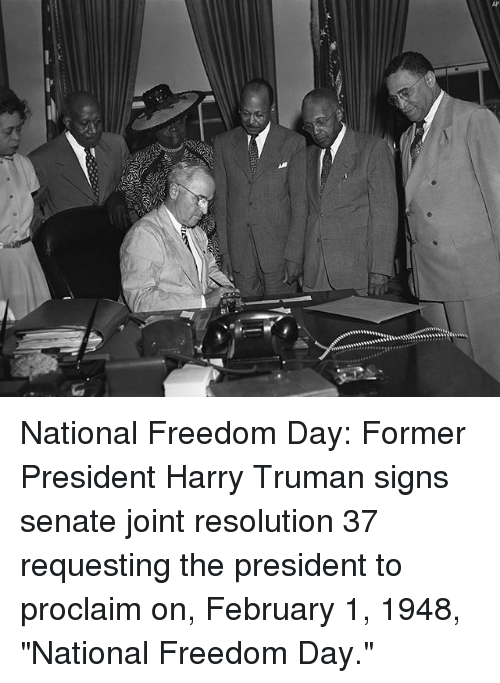 """Memes, Freedom, and 🤖: National Freedom Day: Former President Harry Truman signs senate joint resolution 37 requesting the president to proclaim on, February 1, 1948, """"National Freedom Day."""""""