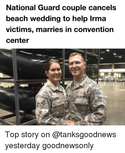 Funny, Beach, and Help: National Guard couple cancels  beach wedding to help Irma  victims, marries in convention  center Top story on @tanksgoodnews yesterday goodnewsonly