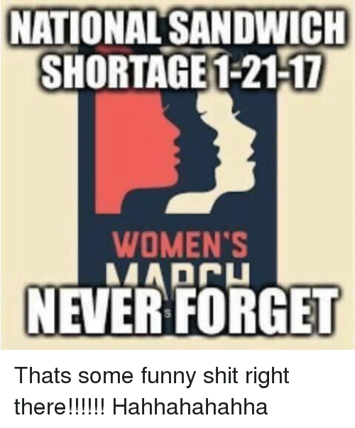 national sandwich shortage 1 2117 womens never forget thats some funny 12625947 ✅ 25 best memes about thats some funny shit thats some funny