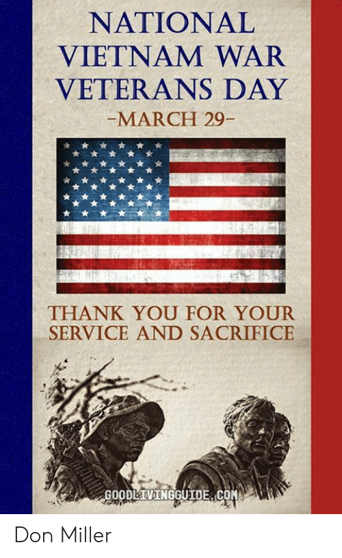 Memes, Thank You, and Vietnam: NATIONAL  VIETNAM WAR  VELERANS DAY  MARCH 29-  THANK YOU FOR YOUR  SERVICE AND SACRIFICE  GOODLTVINGGUIDE. COM Don Miller