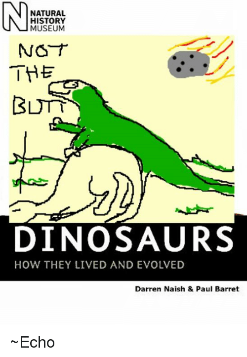 Dinosaur And Memes Natural Museum Not The Dinosaurs How They