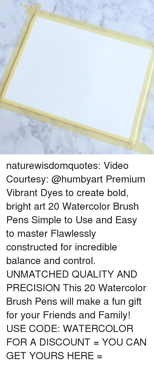 Family, Friends, and Tumblr: naturewisdomquotes: Video Courtesy: @humbyart Premium Vibrant Dyes to create bold, bright art 20 Watercolor Brush Pens Simple to Use and Easy to master Flawlessly constructed for incredible balance and control. UNMATCHED QUALITY AND PRECISION This 20 Watercolor Brush Pens will make a fun gift for your Friends and Family! USE CODE: WATERCOLOR FOR A DISCOUNT = YOU CAN GET YOURS HERE =
