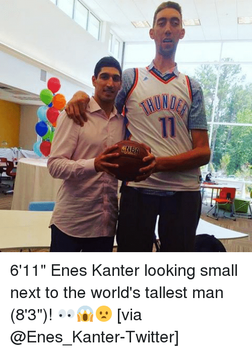 """Enes Kanter, Sports, and Twitter: NB 6'11"""" Enes Kanter looking small next to the world's tallest man (8'3"""")! 👀😱😦 [via @Enes_Kanter-Twitter]"""
