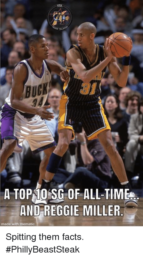 Facts, Nba, and Reggie: NBA  BUC  A TOPMOSG OF ALL-TIME  AND REGGIE MILLER.  made with mematic Spitting them facts.  #PhillyBeastSteak
