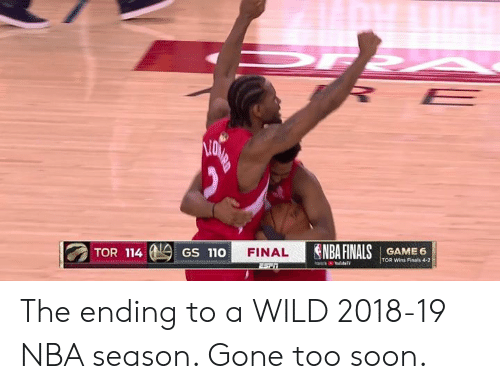 Finals, Nba, and Soon...: NBA FINALS  TOR 114  FINAL  GAME 6  TOR Wins Finals 4-2  GS 110 The ending to a WILD 2018-19 NBA season. Gone too soon.