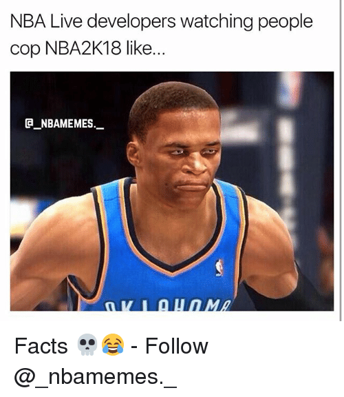 Facts, Memes, and Nba: NBA Live developers watching people  cop NBA2K18 like..  @_ABAMEMES...- Facts 💀😂 - Follow @_nbamemes._