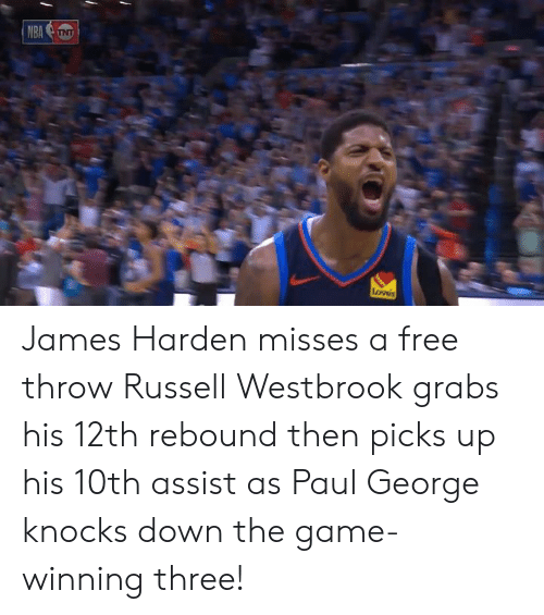 James Harden, Memes, and Nba: NBA  Loves James Harden misses a free throw Russell Westbrook grabs his 12th rebound then picks up his 10th assist as Paul George knocks down the game-winning three!