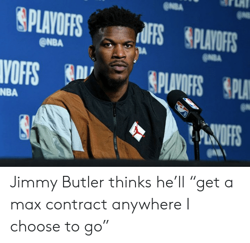 "Jimmy Butler, Nba, and Butler: @NBA  ONBA  NBA Jimmy Butler thinks he'll ""get a max contract anywhere I choose to go"""