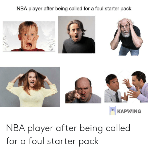 Nba, Starter Packs, and Starter Pack: NBA player after being called for a foul starter pack  KAPWING NBA player after being called for a foul starter pack