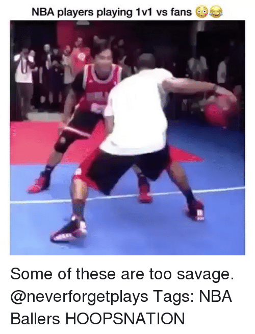 Memes, Nba, and Savage: NBA players playing 1v1 vs fans GDss Some of these are too savage. @neverforgetplays Tags: NBA Ballers HOOPSNATION