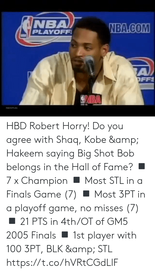 Finals, Memes, and Nba: NBA  PLAYOFF  NBA.COM  A  OFFS  BA  REDAPPLES HBD Robert Horry! Do you agree with Shaq, Kobe & Hakeem saying Big Shot Bob belongs in the Hall of Fame?    ◾️ 7 x Champion ◾️ Most STL in a Finals Game (7) ◾️ Most 3PT in a playoff game, no misses (7) ◾️ 21 PTS in 4th/OT of GM5 2005 Finals ◾️ 1st player with 100 3PT, BLK & STL https://t.co/hVRtCGdLlF