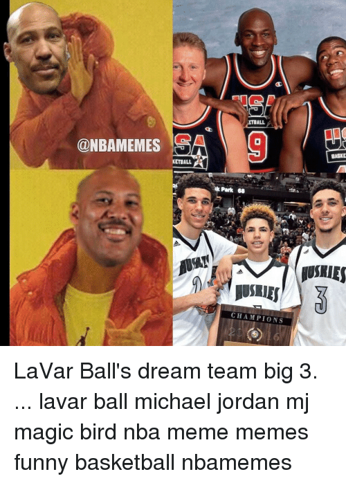 Memes, 🤖, and Dream: @NBAMEMES  KETBALL K  ETBALL  Park 68  CHAMPIONS  BASKE  MUSIIES LaVar Ball's dream team big 3. ... lavar ball michael jordan mj magic bird nba meme memes funny basketball nbamemes