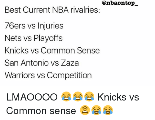 Philadelphia 76ers, New York Knicks, and Memes: @nbaontop  Best Current NBA rivalries:  76ers vs Injuries  Nets vs Playoffs  Knicks vs Common Sense  San Antonio vs Zaza  Warriors vs Competition LMAOOOO 😂😂😂 Knicks vs Common sense 😩😂😂