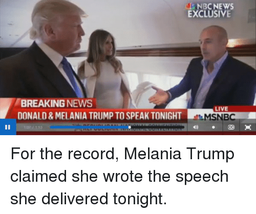 Blackpeopletwitter, Melania Trump, and News: NBC NEWS  EXCLUSIVE  BREAKING NEWS  LIVE  DONALD& MELANIA TRUMP TO SPEAK TONIGHT  MSNB  CC For the record, Melania Trump claimed she wrote the speech she delivered tonight.