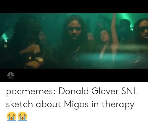 Donald Glover, Migos, and Snl: NBC pocmemes: Donald Glover SNL sketch about Migos in therapy 😭😭