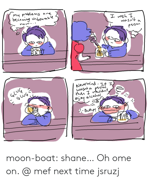 Tumblr, Alcohol, and Blog: nbeara  Person  GLuG  Nevermnd if I  Mtn  erja^ alcohol  BueP! moon-boat:  shane…  Oh ome on. @ mef next time jsruzj