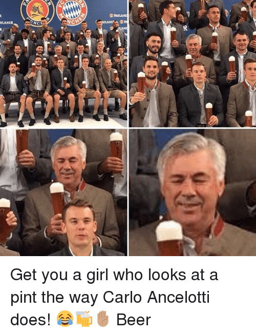 Beer, Memes, and Girl: NC  CHE Get you a girl who looks at a pint the way Carlo Ancelotti does! 😂🍻✋🏽 Beer