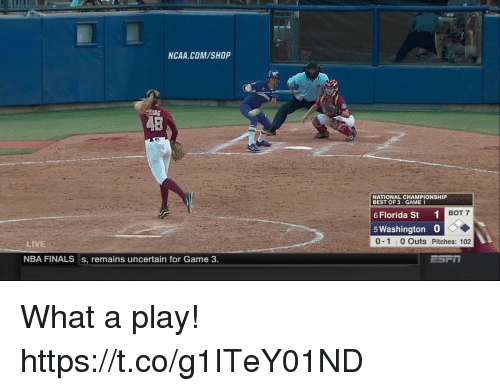 Finals, Memes, and Nba: NCAA COM/SHOP  NATIONAL CHAMPIONSHIP  BEST OF 3 GAME 1  6 Florida St  1  BOT 7  5 Washington 0  LIVE  0-1 0 Outs Pitches: 102  NBA FINALS s, remains uncertain for Game 3 What a play! https://t.co/g1ITeY01ND