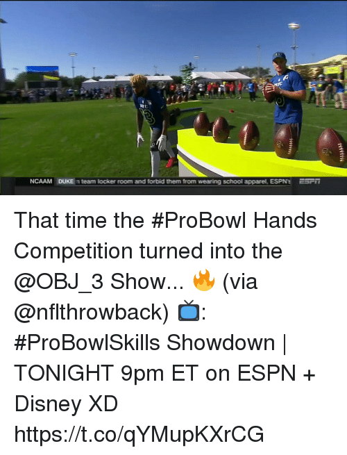 Disney, Espn, and Memes: NCAAM  DUKE  team locker room and forbid them from wearing school apparel ESPN's  ESF That time the #ProBowl Hands Competition turned into the @OBJ_3 Show... 🔥 (via @nflthrowback)   📺: #ProBowlSkills Showdown | TONIGHT 9pm ET on ESPN + Disney XD https://t.co/qYMupKXrCG