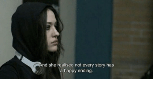 Happy, Happy Ending, and She: nd she realised not every story has  a happy ending