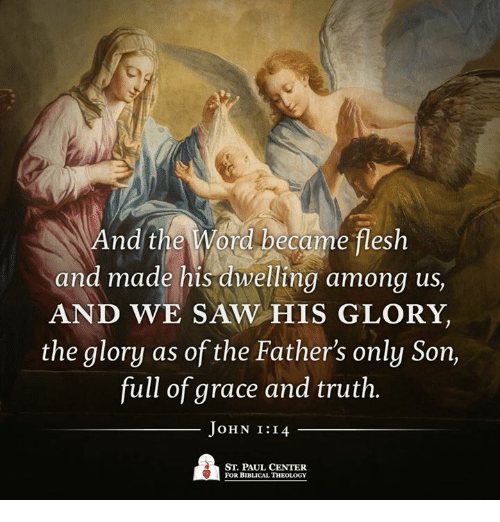 Memes, Theology, and 🤖: nd the Word became flesh  and made his dwelling among us,  AND WE SAW HIS GLORY,  the glory as of the Father's only Son,  full of grace and truth.  OHN II  ST. PAUL CENTER  FOR BIBLICAL THEOLOGY