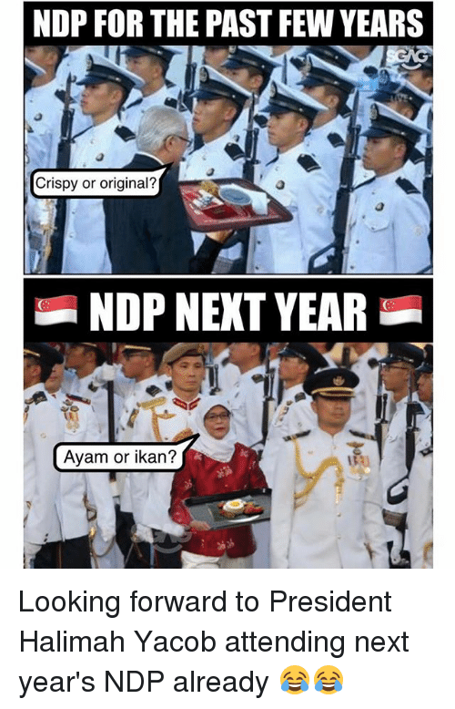 Memes, 🤖, and Looking: NDP FOR THE PAST FEW YEARS  Crispy or original?  NDP NEKT YEAR  Ayam or ikan? Looking forward to President Halimah Yacob attending next year's NDP already 😂😂