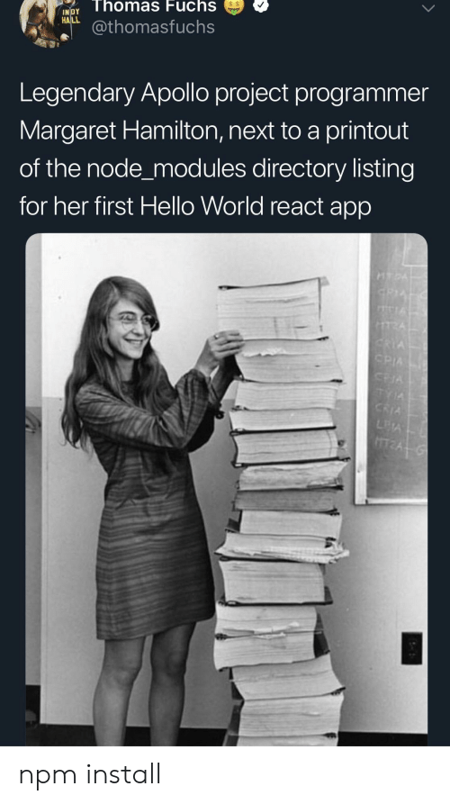 Hello, Apollo, and World: NDThomas  Fuchs  INİDY  RAL@thomasfuchs  Legendary Apollo project programmer  Margaret Hamilton, next to a printout  of the node_modules directory listing  for her first Hello World react app npm install