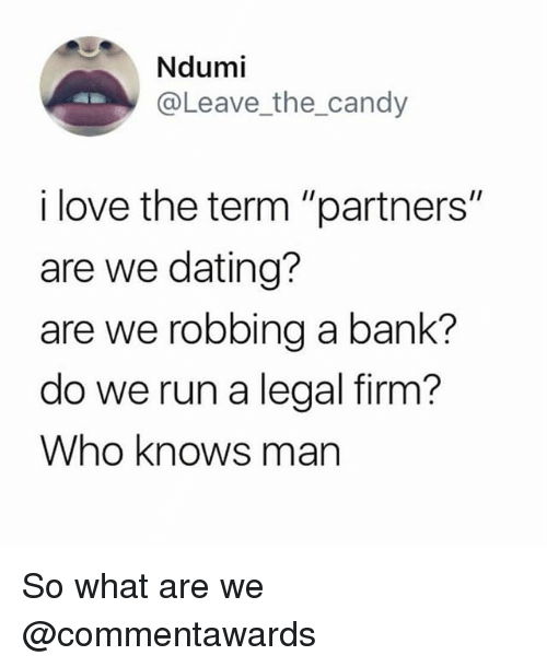 """Candy, Dating, and Love: Ndumi  @Leave_the_candy  i love the term """"partners""""  are we dating?  are we robbing a bank?  do we run a legal firm?  Who knows man So what are we @commentawards"""