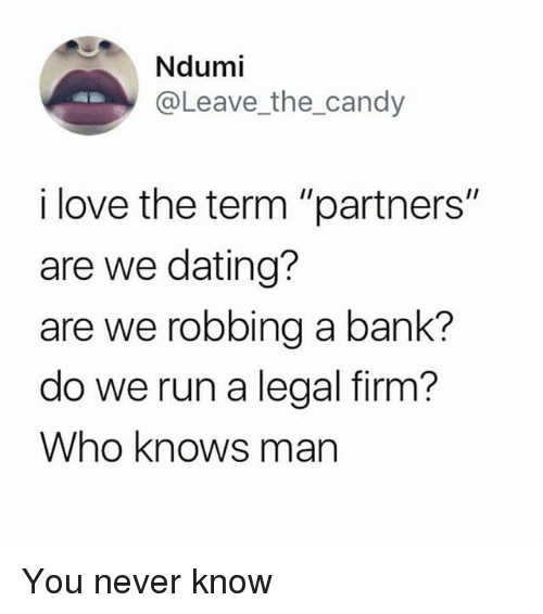 """Candy, Dating, and Love: Ndumi  @Leave_the_candy  i love the term """"partners""""  are we dating?  are we robbing a bank?  do we run a legal firm?  Who knows man You never know"""