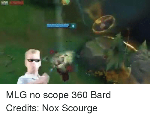 League of Legends, Mlg, and Credited: NDY MLG no scope 360 Bard Credits: Nox Scourge