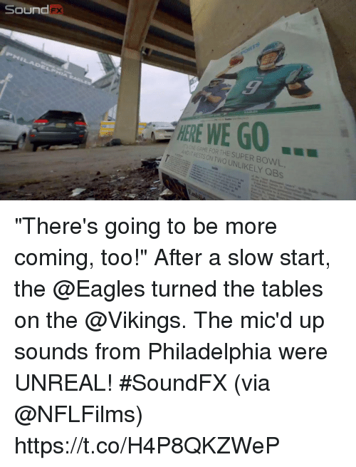 """Philadelphia Eagles, Memes, and Super Bowl: NE GAME FOR THE SUPER BOWL  ANDIT RESTS ON TWO UNLIKELY QBs """"There's going to be more coming, too!""""  After a slow start, the @Eagles turned the tables on the @Vikings. The mic'd up sounds from Philadelphia were UNREAL! #SoundFX (via @NFLFilms) https://t.co/H4P8QKZWeP"""