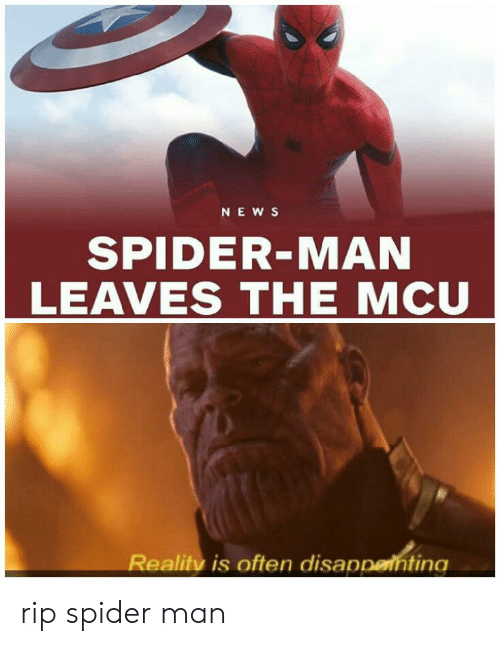 Ne W S Spider Man Leaves The Mcu Reality Is Often