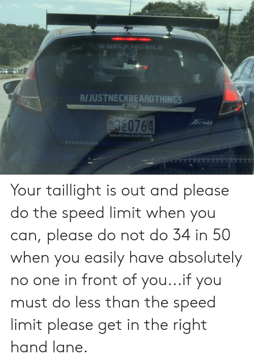 Nasa, Ford, and Space: *NECKMBILE  R/JUSTNECKBEARDTHINGS  Ford  NASA  7teslo  380764  GODDARD SPACE FLICHT CENTER  TITANIUM Your taillight is out and please do the speed limit when you can, please do not do 34 in 50 when you easily have absolutely no one in front of you...if you must do less than the speed limit please get in the right hand lane.