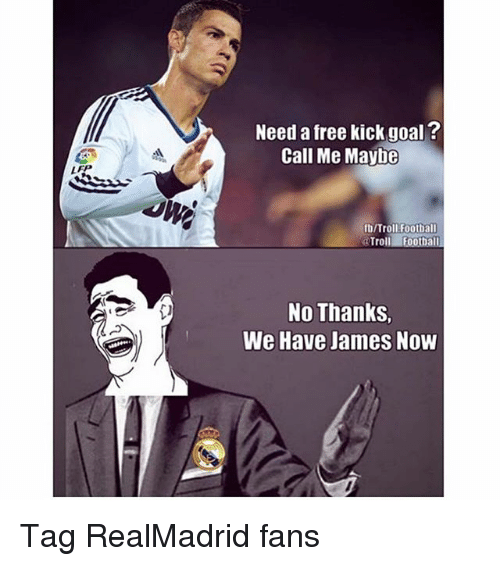 Call Me Maybe, Football, and Memes: Need a free kick goal ?  Call Me Maybe  LFP  01賤  fb/Troll.Football  @Troll Foothall  No Thanks,  We Have James Now Tag RealMadrid fans