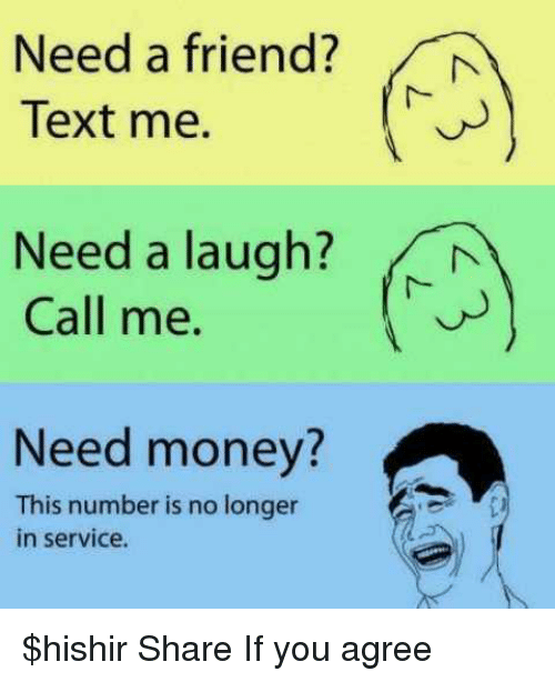 Need a Friend? N Text Me Need a Laugh? M Call Me Need