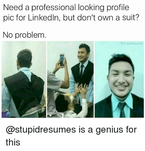 Genius, Dank Memes, and Looking: Need a professional looking profile  pic for Linkedln, but don't own a suit?  No problem  @StupidResumes @stupidresumes is a genius for this