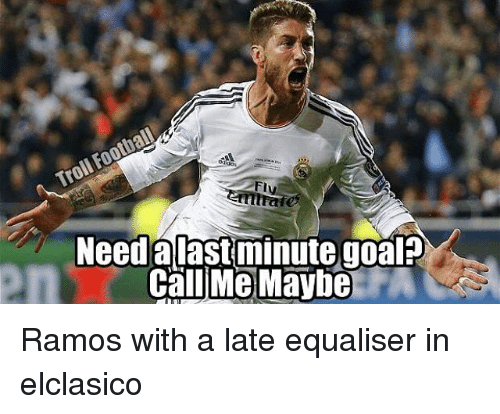 Call Me Maybe, Memes, and 🤖: Need aiast minute goal?  Call Me Maybe Ramos with a late equaliser in elclasico