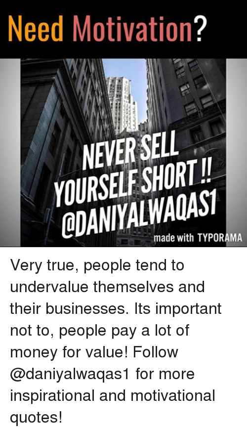 Need Motivation Never Sell Made With Typorama Very True People Tend