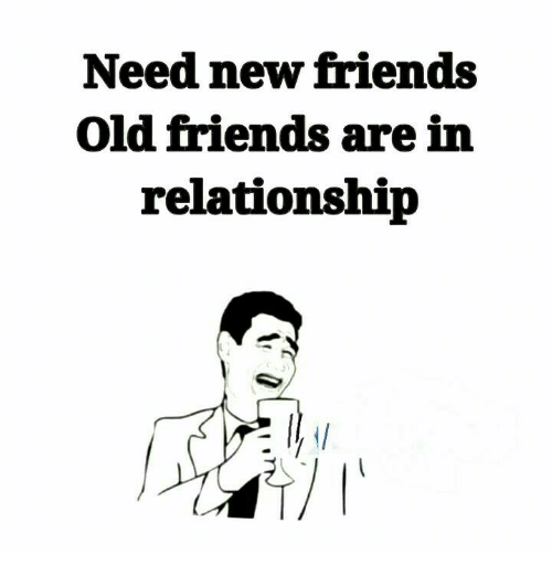 Need New Friends Old Friends Are in Relationship | Friends