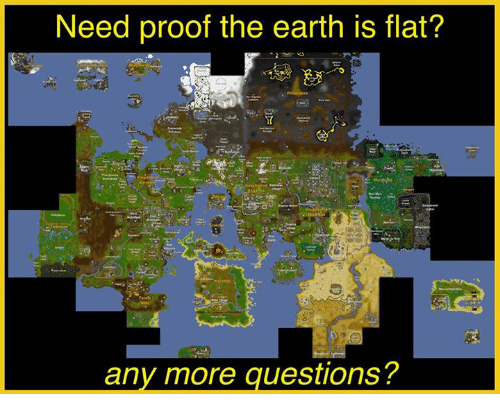 Need proof the earth is flat any more questions earth meme on me earth runescape and proof need proof the earth is flat any more gumiabroncs Choice Image