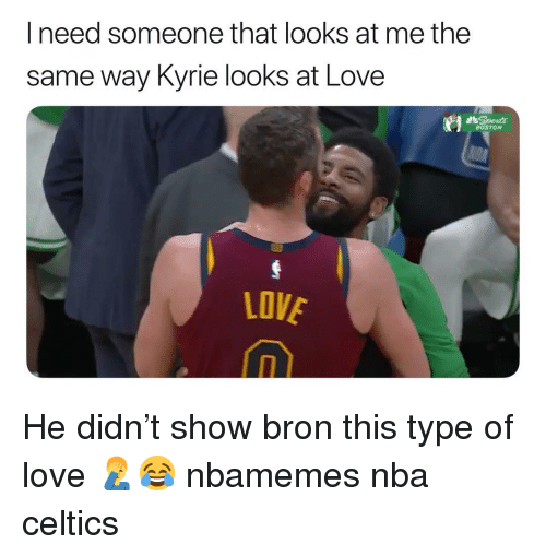 Basketball, Love, and Nba: need someone that looks at me the  same way Kyrie looks at Love  ชิ  BOSTON  LOVE He didn't show bron this type of love 🤦♂️😂 nbamemes nba celtics