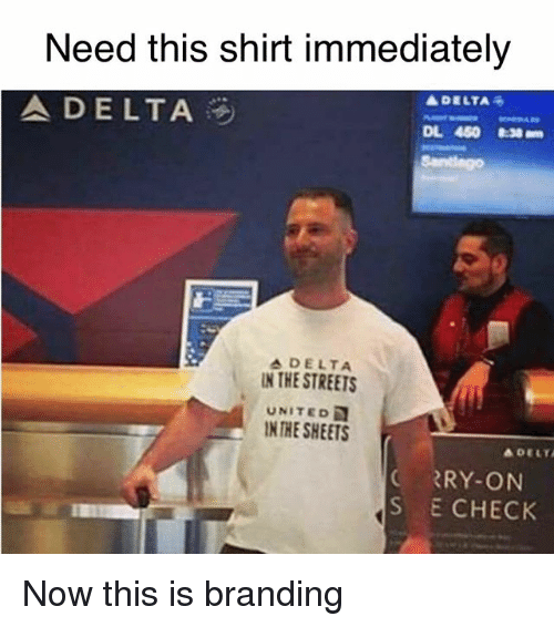 Streets, Delta, and United: Need this shirt immediately  A DELTA  A DELTA  4  DL 450 &38  DELTA  IN THE STREETS  UNITED  INTHE SHEETS  r  DELTA  C RRY-ON  S E CHECK Now this is branding